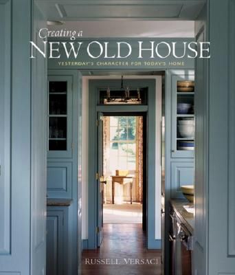 Creating a New Old House By Versaci, Russell/ Kvalsvik, Erik (PHT)